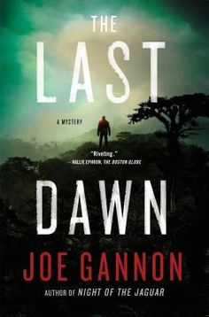 "The Last Dawn by Joe Gannon (January 2016) ""The sequel to [previous Gold Nugget] 'Night of the Jaguar' is just as hard-hitting and impossible to put down."" --Booklist starred review"