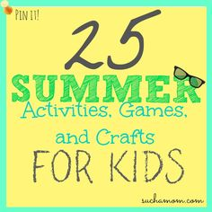 25 Summer Activities, Games & Crafts! GREAT LIST!! Can't wait to do them all!! Suchamom.com