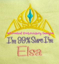 """99% Sure I'm Elsa"" by WhimsicalEmbroidery on Etsy, $4.00"