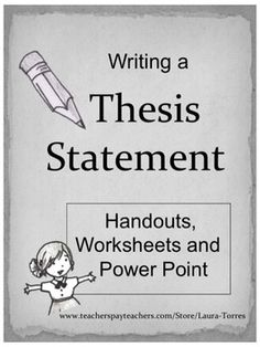 Writing a Great Thesis Statement: Worksheets, Handouts and Power Point Presentation.