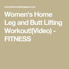 Women's Home Leg and Butt Lifting Workout!(Video) - FITNESS