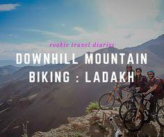 Downhill Mountain Biking : Ladakh by Rookie Travel Diaries