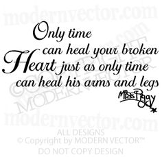 Only time can heal your broken heart just as only time can heal his arms and legs - Miss Piggy