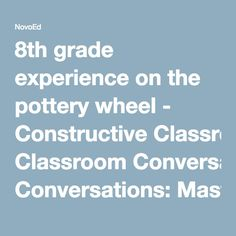 8th grade experience on the pottery wheel - Constructive Classroom Conversations: Mastering Language for the Common Core State Standards (Secondary) | NovoEd