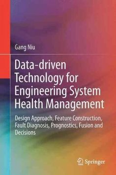 Data-driven Technology for Engineering Systems Health Management: Design Approach, Feature Construction, Fault Di...