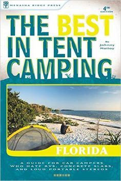 The Best in Tent Camping: Florida: A Guide for Car Campers Who Hate RVs, Concrete Slabs, and Loud Portable Stereos (Best Tent Camping): Johnny Molloy: 9780897327213: Amazon.com: Books