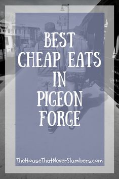 Best Cheap Eats in Pigeon Forge, Tennessee – The House That Never Slumbers