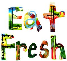 eat fresh...