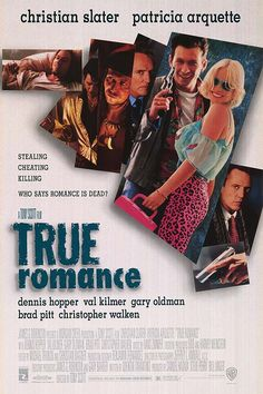 True Romance Brad Pitt, Val Kilmer,, Dennis Hopper,   Christian Slater,,Patricia Arquette And  Christopher Walken  Not everything was perfect in my relationship, but those nights watching movies snuggled up were.