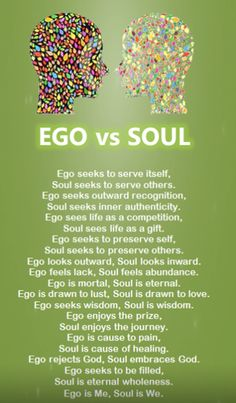 NICE REMINDER after having the misfortune of an encounter yesterday with a  person who's ego has had the best of him for far too long.   Ego vs. Soul