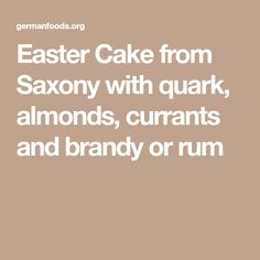 Easter Cake from Saxony with quark, almonds, currants and brandy or rum