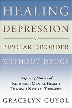 Healing Depression & Bipolar Disorder Without Drugs: Inspiring Stories of Restoring Mental Health Through Natural Therapies by Gracelyn Guyol,http://www.amazon.com/dp/B001FA23L8/ref=cm_sw_r_pi_dp_pWqYsb0XRKH6NPQA