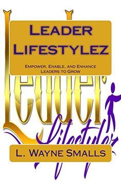 Leader Lifestylez: Empower, Enable and Enhance Leaders to Grow, http://www.amazon.com/gp/product/B079WKQWVQ/ref=cm_sw_r_pi_eb_-VCJAb00G5AHB