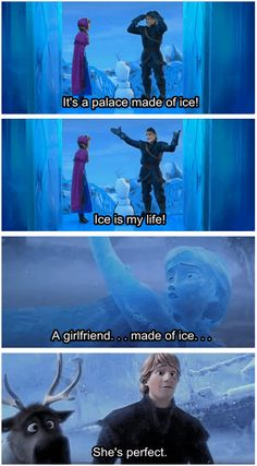"Ah ha ha ha! - Frozen - ""A girlfriend made of ice! Ice is my life. I might cry a little."""