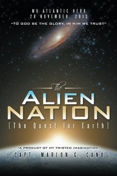The Alien Nation: (The Quest for Earth) by Marlon G. Cano https://www.amazon.com/dp/1482829150/ref=cm_sw_r_pi_dp_x_aG9aAb3BHF4EH