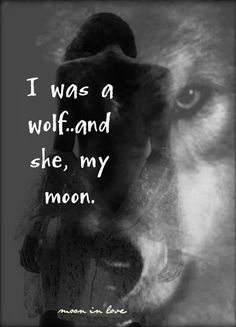 i was a wolf, and she, my moon