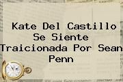 http://tecnoautos.com/wp-content/uploads/imagenes/tendencias/thumbs/kate-del-castillo-se-siente-traicionada-por-sean-penn.jpg Kate del Castillo. Kate del Castillo se siente traicionada por Sean Penn, Enlaces, Imágenes, Videos y Tweets - http://tecnoautos.com/actualidad/kate-del-castillo-kate-del-castillo-se-siente-traicionada-por-sean-penn/