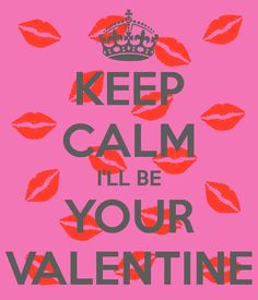 Keep Calm Iu0027ll Be Your Valentine