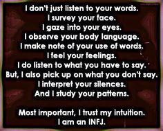 Precisely. And subconsciously. I'm always in tune with mannerisms and inflections ... or lack therof. It's a symptom of my intuition at work.