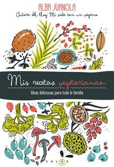 Mis recetas vegetarianas, de Alba Juanola. Un libro perfecto para todos los que siempre se han sentido atraídos por el mundo vegetariano, pero nunca han sa...