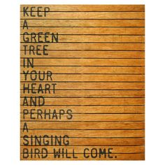 Keep a green tree in your heart and perhaps a singing bird will come.(Sugarboo Designs Keep A Green Tree Wall Art) Love Life Quotes, Me Quotes, Bird Quotes, Framed Quotes, Heart Quotes, Cool Words, Wise Words, Sugarboo Designs, Distressed Walls