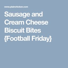 Sausage and Cream Cheese Biscuit Bites {Football Friday}