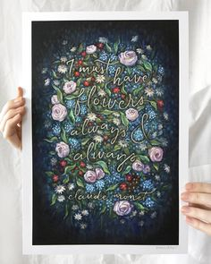 """I must always have flowers, always & always. - Claude Monet  SIZES............S (9 x 13) 