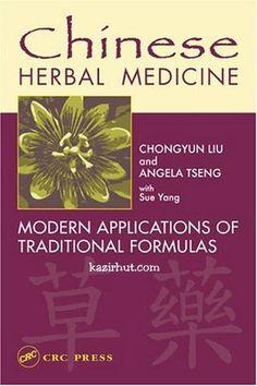 Chinese Herbal Medicine MODERN APPLICATIONS OF TRADITIONAL FORMULAS BY CHONGYUN LIU and ANGELA TSENG with Sue Yang English | CRC PRESS | Pdf | 10.5 MB