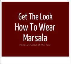 Get The Look: How To Wear Marsala (Pantone's Colour of 2015) - Effortless Skin blog | http://effortlesssk.in/1D8E1LB