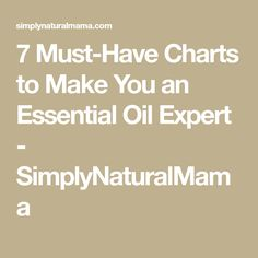 7 Must-Have Charts to Make You an Essential Oil Expert - SimplyNaturalMama