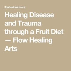 Healing Disease and Trauma through a Fruit Diet — Flow Healing Arts