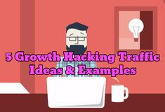 5 Growth Hacking Traffic Ideas and Examples