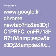 www.google.fr _ chrome newtab?rlz=1C1PRFC_enFR718FR718&espv=2&ie=UTF-8