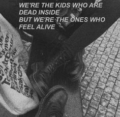 we're the kids who are dead inside but we're the ones who feel alive Frases Tumblr, Tumblr Quotes, Lyric Quotes, Lyrics, Aesthetic Grunge, Quote Aesthetic, Aesthetic Pictures, Grunge Quotes, Indie Quotes