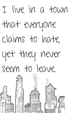 i live in a town that everyone claims to hate yet they never leave - Google Search