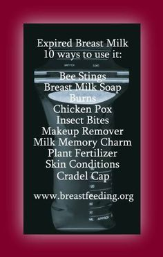 Ideas for how to use expired breastmilk. Good to know because I would hate my milk to be thrown away!