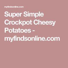 Super Simple Crockpot Cheesy Potatoes - myfindsonline.com