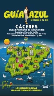 Cáceres Guía Azul Ciudad Patrimonio de la Humanidad Guadalupe Plasencia Trujillo Comarca de la Vera Sierra de Gata Valle del Jerte Parque Nacional de Monfragüe