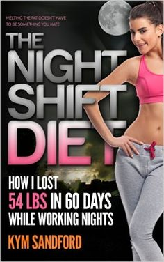 Weight Loss: The Night Shift Diet: How I Lost 54 lbs in 60 Days and Kept it Off While Living a Sedentary Lifestyle and Working Nights - Kindle edition by Kym Sandford. Health, Fitness & Dieting Kindle eBooks @ Amazon.com.