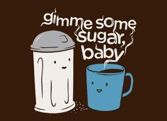 coffee humor Gimme Some Sugar, Baby T-Shirt by SnorgTees. Check out our full catalog for tons of funny t-shirts. Coffee Talk, I Love Coffee, Best Coffee, Iced Coffee, Coffee Drinks, Coffee Shop, Coffee Cups, Coffee Lovers, Coffee Girl
