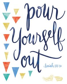 """Beautiful free """"Pour Yourself Out"""" printable download to display in your home and article about what Isaiah 58:10 teaches us about pouring ourselves out for one another."""