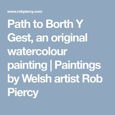 Path to Borth Y Gest, an original watercolour painting | Paintings by Welsh artist Rob Piercy