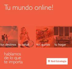 Tu mundo online Hacemos tu vida más fácil, hablamos de lo que importa. Somos Red Estrategia