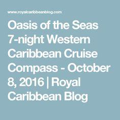 Oasis of the Seas 7-night Western Caribbean Cruise Compass - October 8, 2016   Royal Caribbean Blog