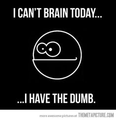Can't brain today…
