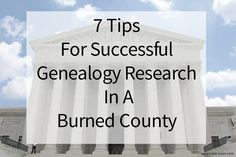 7 Tips For Successful Genealogy Research In A Burned County - Just because your ancestors lived in a burned county does not mean your genealogy research has to end there!