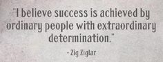 """""""I believe success is achieved by ordinary people with extraordinary determination. Shine The Light, If Rudyard Kipling, Zig Ziglar, Leadership Development, Inspirational Thoughts, Determination, Success Quotes, Proverbs, Inspire Me"""