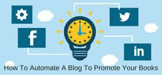 How To Automate A Blog To Promote Your Books Better  How to promote your books more efficiently Spending hours every day on promoting a book is hard work, and often counter-productive as it eats into your writing time. Endlessly adding posts manually to social media or pumping out blog posts can help, of course, but is all this hard work...