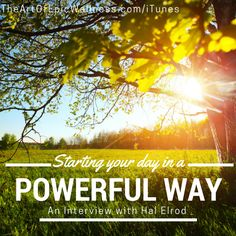 Starting Your Day In A Powerful Way with Hal Elrod | The Art of Epic Wellness episode #3