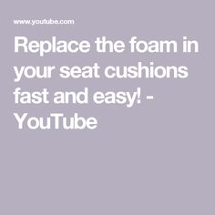 Replace The Foam In Your Seat Cushions Fast And Easy